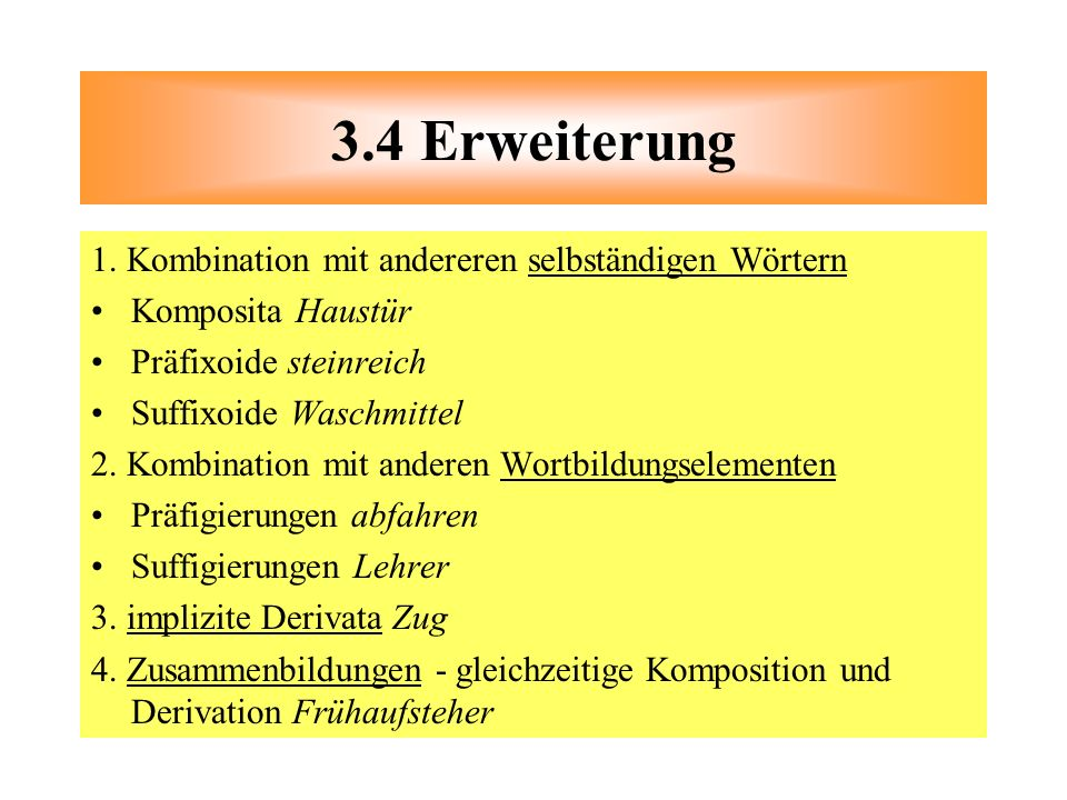 3.4 Erweiterung 1. Kombination mit andereren selbständigen Wörtern