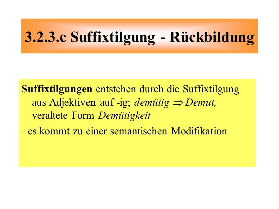 3.2.3.c Suffixtilgung - Rückbildung