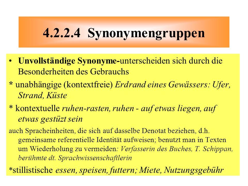 4.2.2.4 Synonymengruppen Unvollständige Synonyme-unterscheiden sich durch die Besonderheiten des Gebrauchs.