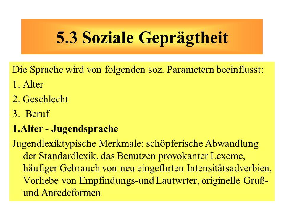 5.3 Soziale Geprägtheit Die Sprache wird von folgenden soz. Parametern beeinflusst: 1. Alter. 2. Geschlecht.
