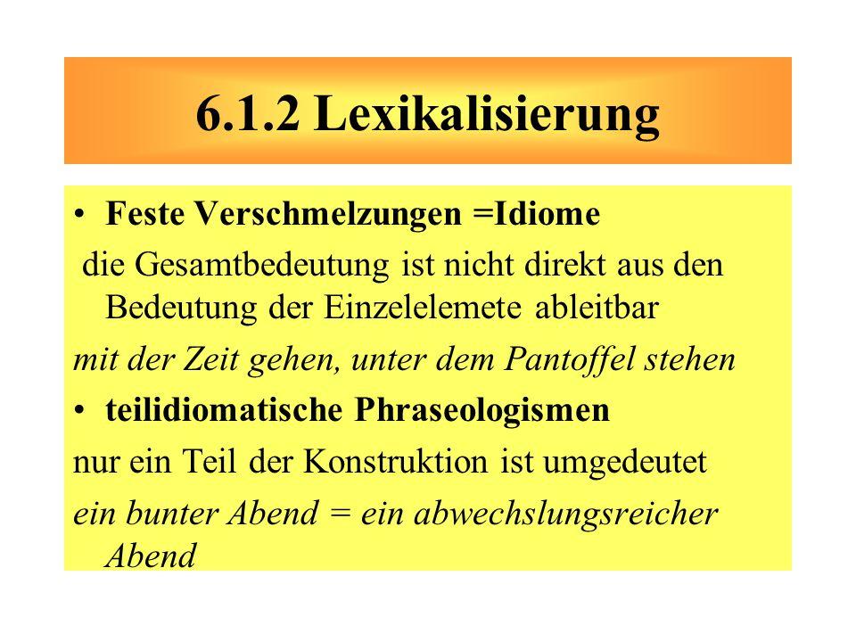 6.1.2 Lexikalisierung Feste Verschmelzungen =Idiome