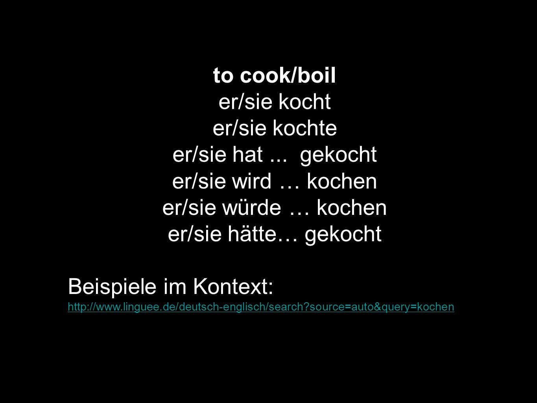 to cook/boil er/sie kocht er/sie kochte er/sie hat ... gekocht