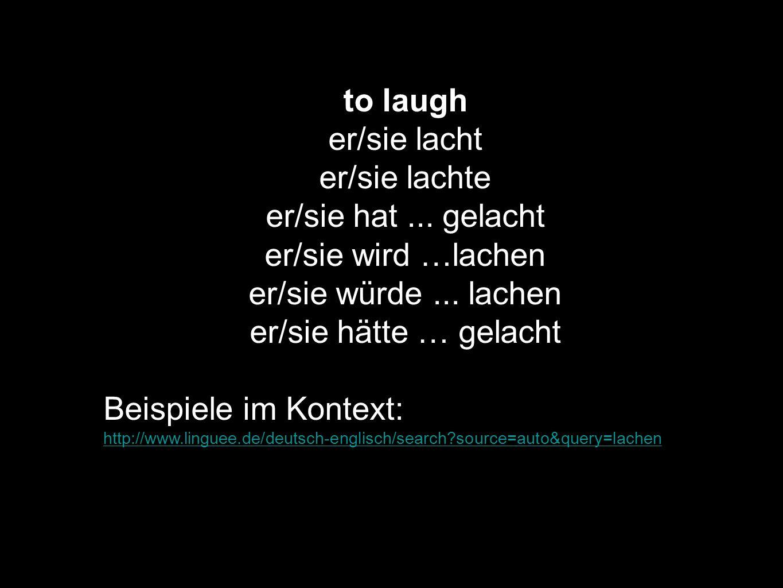 to laugh er/sie lacht er/sie lachte er/sie hat ... gelacht