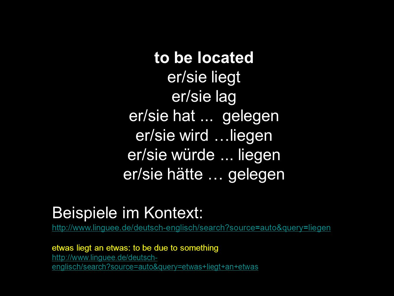 to be located er/sie liegt er/sie lag er/sie hat ... gelegen