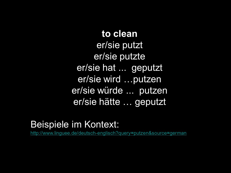 to clean er/sie putzt er/sie putzte er/sie hat ... geputzt