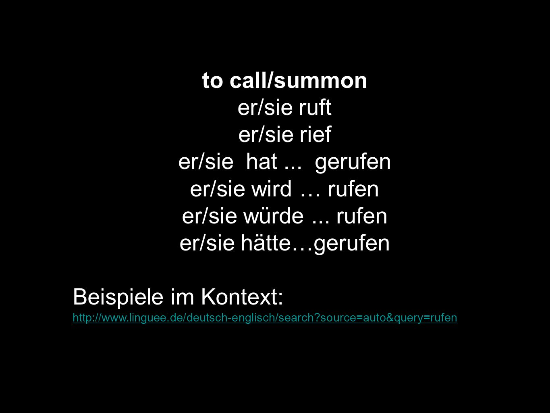 to call/summon er/sie ruft er/sie rief er/sie hat ... gerufen