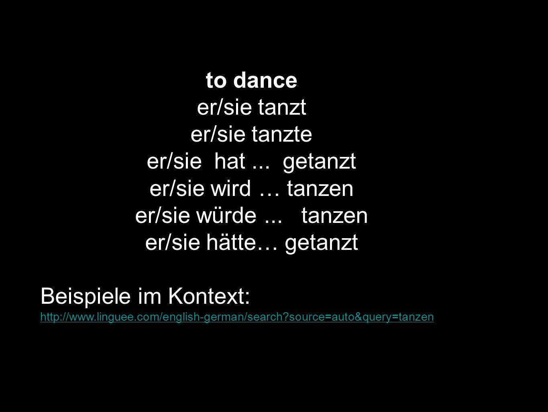 to dance er/sie tanzt er/sie tanzte er/sie hat ... getanzt