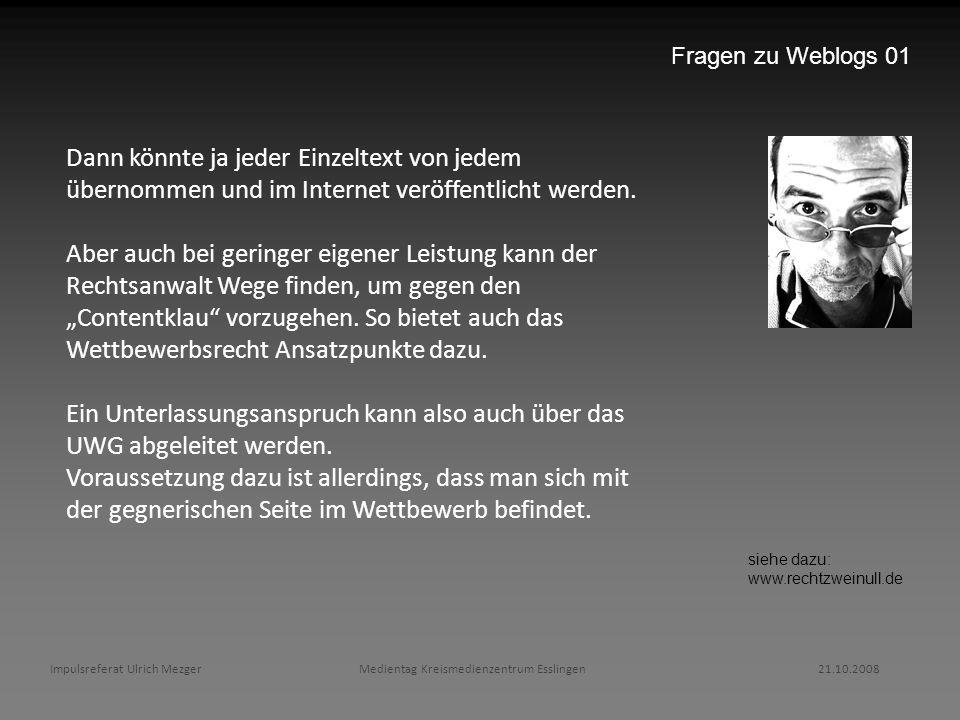 Fragen zu Weblogs 01 Dann könnte ja jeder Einzeltext von jedem übernommen und im Internet veröffentlicht werden.