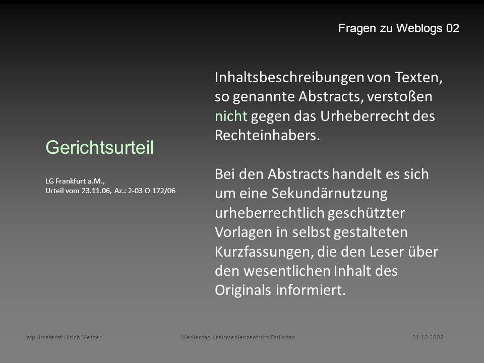 Fragen zu Weblogs 02 Inhaltsbeschreibungen von Texten, so genannte Abstracts, verstoßen nicht gegen das Urheberrecht des Rechteinhabers.