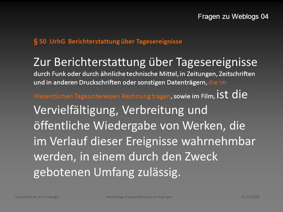 Fragen zu Weblogs 04 § 50 UrhG Berichterstattung über Tagesereignisse.