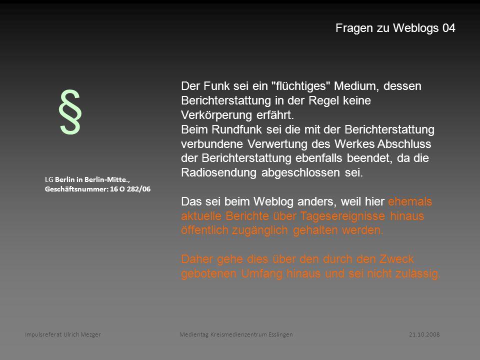 Fragen zu Weblogs 04 § Der Funk sei ein flüchtiges Medium, dessen Berichterstattung in der Regel keine Verkörperung erfährt.