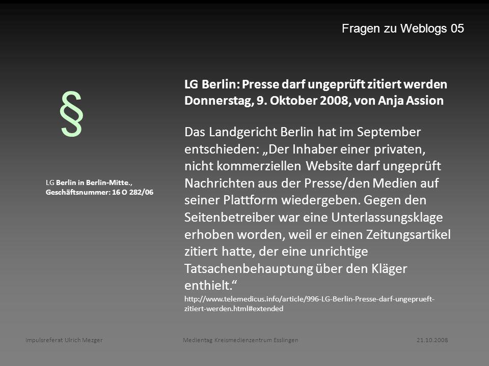 Fragen zu Weblogs 05 LG Berlin: Presse darf ungeprüft zitiert werden. Donnerstag, 9. Oktober 2008, von Anja Assion.