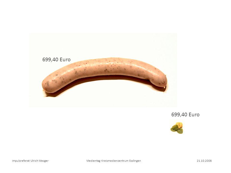 699,40 Euro Was ist den So Besonderes an dieser Bratwurst an den Raviolis 699,40 Euro.