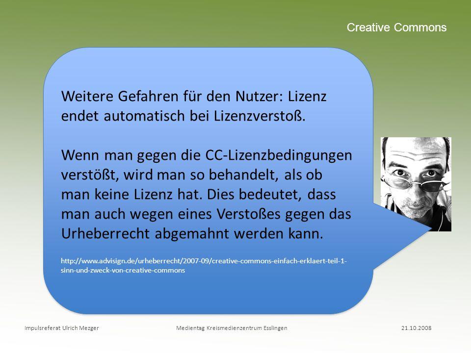Creative Commons Weitere Gefahren für den Nutzer: Lizenz endet automatisch bei Lizenzverstoß.