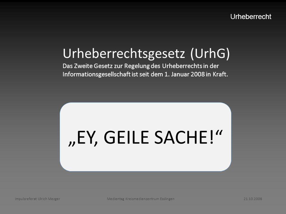 """EY, GEILE SACHE! Urheberrechtsgesetz (UrhG) Urheberrecht"