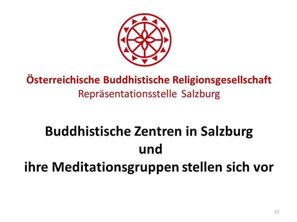 Österreichische Buddhistische Religionsgesellschaft Repräsentationsstelle Salzburg Buddhistische Zentren in Salzburg und ihre Meditationsgruppen stellen sich vor