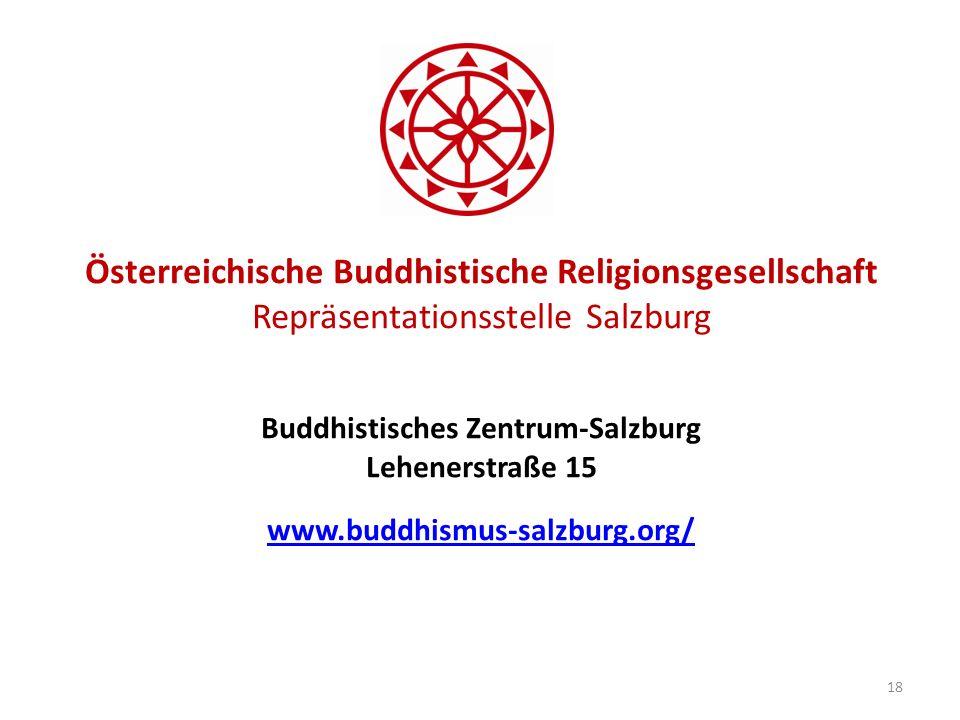 Österreichische Buddhistische Religionsgesellschaft Repräsentationsstelle Salzburg Buddhistisches Zentrum-Salzburg Lehenerstraße 15 www.buddhismus-salzburg.org/