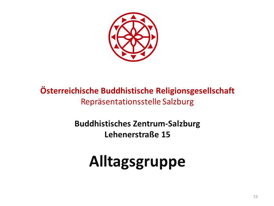 Österreichische Buddhistische Religionsgesellschaft Repräsentationsstelle Salzburg Buddhistisches Zentrum-Salzburg Lehenerstraße 15 Alltagsgruppe