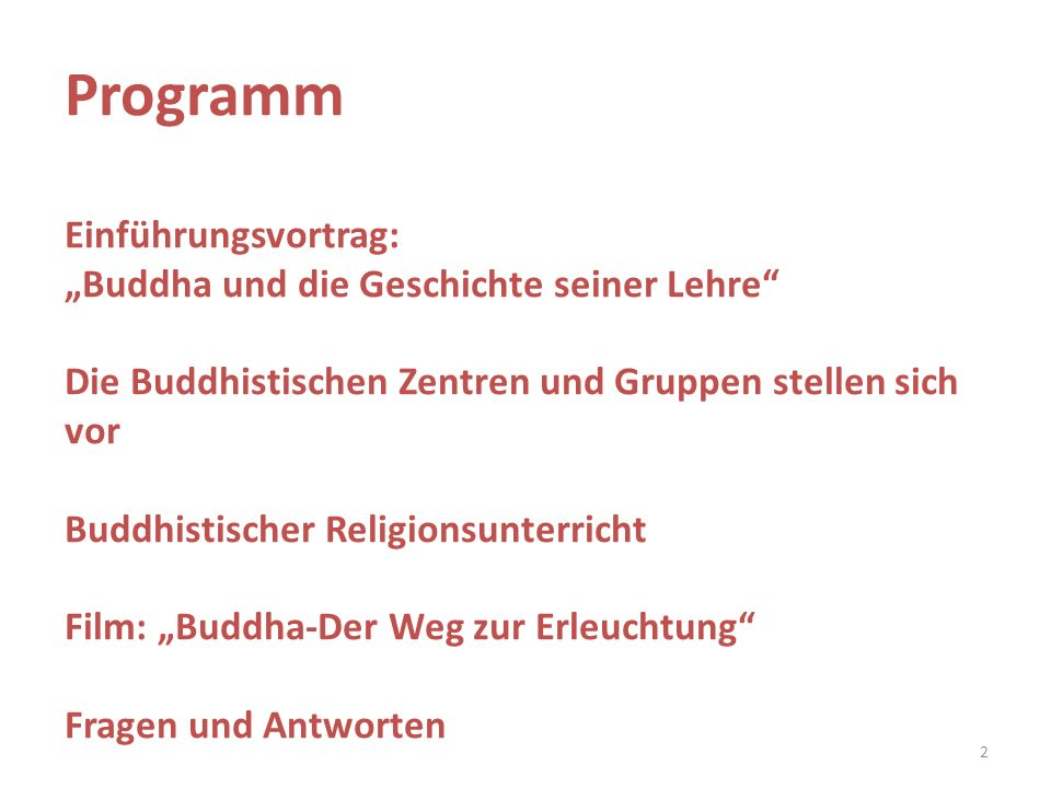 """Programm Einführungsvortrag: """"Buddha und die Geschichte seiner Lehre Die Buddhistischen Zentren und Gruppen stellen sich vor Buddhistischer Religionsunterricht Film: """"Buddha-Der Weg zur Erleuchtung Fragen und Antworten"""
