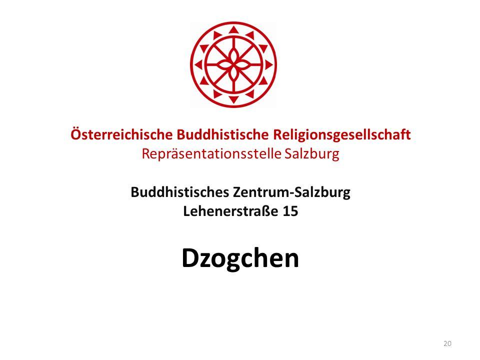 Österreichische Buddhistische Religionsgesellschaft Repräsentationsstelle Salzburg Buddhistisches Zentrum-Salzburg Lehenerstraße 15 Dzogchen