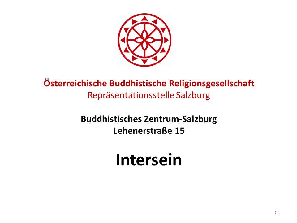 Österreichische Buddhistische Religionsgesellschaft Repräsentationsstelle Salzburg Buddhistisches Zentrum-Salzburg Lehenerstraße 15 Intersein