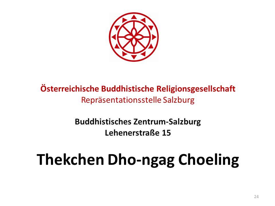 Österreichische Buddhistische Religionsgesellschaft Repräsentationsstelle Salzburg Buddhistisches Zentrum-Salzburg Lehenerstraße 15 Thekchen Dho-ngag Choeling