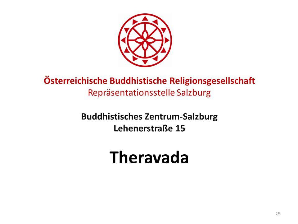 Österreichische Buddhistische Religionsgesellschaft Repräsentationsstelle Salzburg Buddhistisches Zentrum-Salzburg Lehenerstraße 15 Theravada