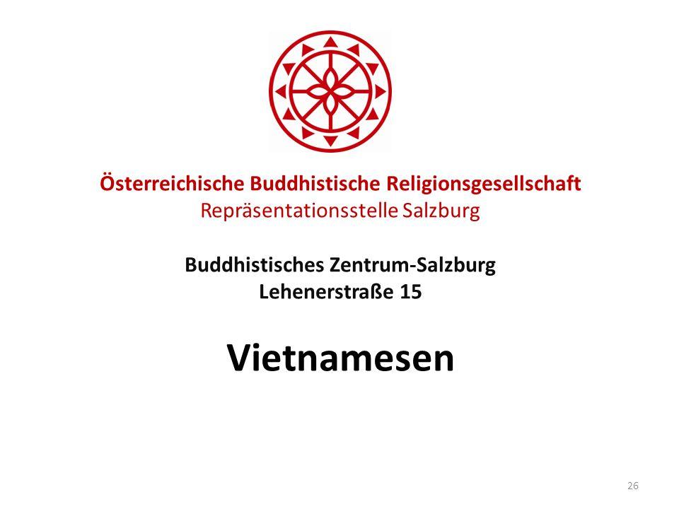 Österreichische Buddhistische Religionsgesellschaft Repräsentationsstelle Salzburg Buddhistisches Zentrum-Salzburg Lehenerstraße 15 Vietnamesen