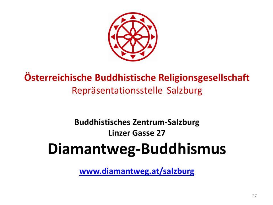 Österreichische Buddhistische Religionsgesellschaft Repräsentationsstelle Salzburg Buddhistisches Zentrum-Salzburg Linzer Gasse 27 Diamantweg-Buddhismus www.diamantweg.at/salzburg