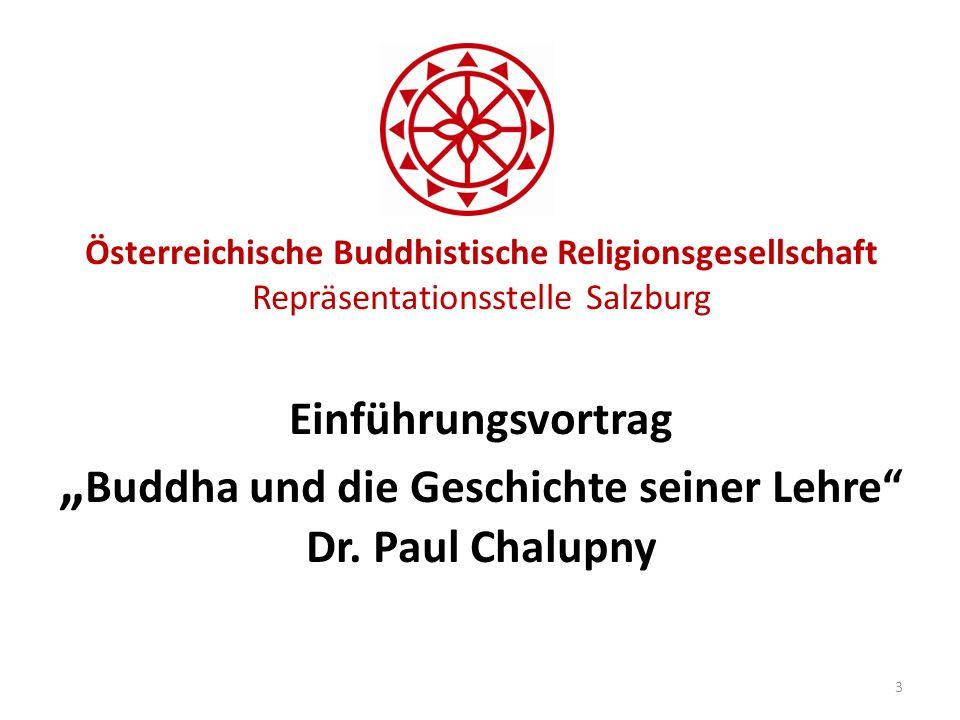 """Österreichische Buddhistische Religionsgesellschaft Repräsentationsstelle Salzburg Einführungsvortrag """"Buddha und die Geschichte seiner Lehre Dr."""