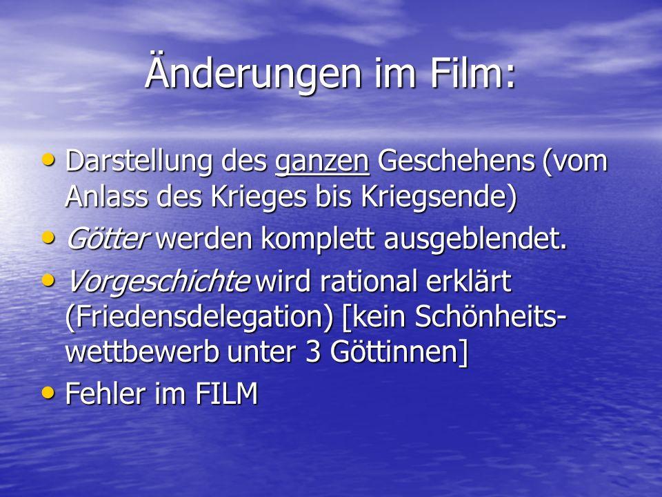 Änderungen im Film: Darstellung des ganzen Geschehens (vom Anlass des Krieges bis Kriegsende) Götter werden komplett ausgeblendet.