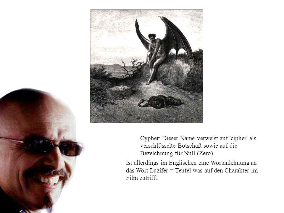 Cypher: Dieser Name verweist auf cipher als verschlüsselte Botschaft sowie auf die Bezeichnung für Null (Zero).