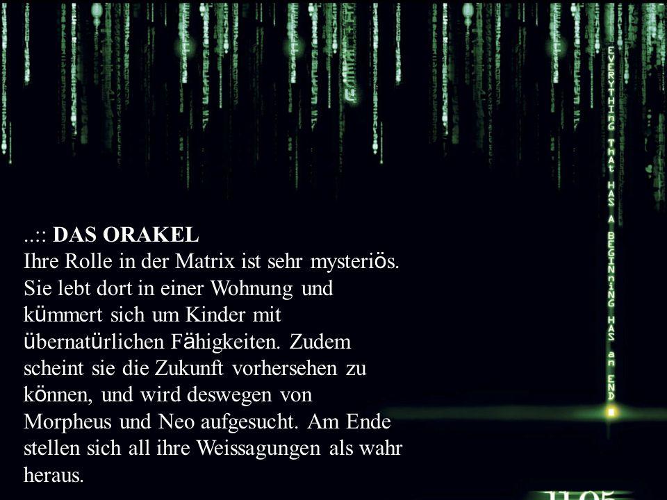 :: DAS ORAKEL Ihre Rolle in der Matrix ist sehr mysteriös
