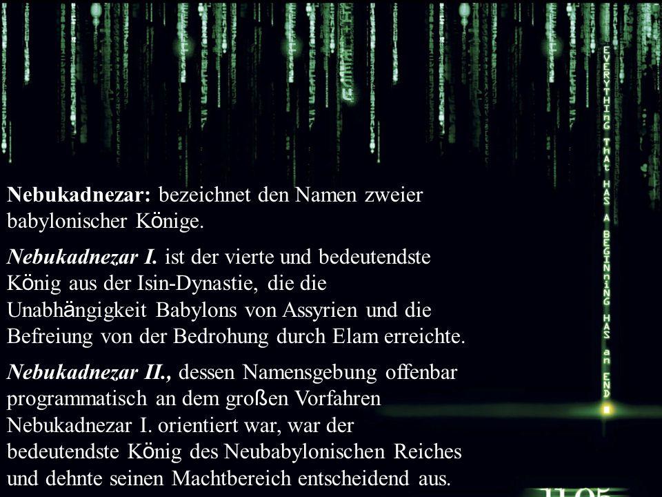 Nebukadnezar: bezeichnet den Namen zweier babylonischer Könige.