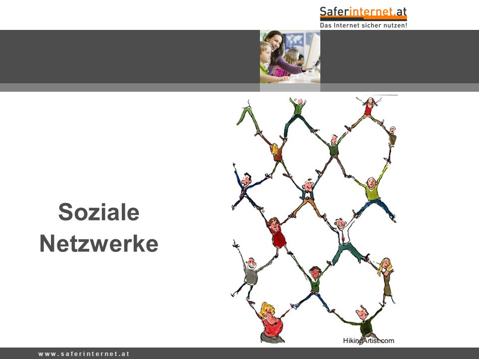 Soziale Netzwerke w w w . s a f e r i n t e r n e t . a t