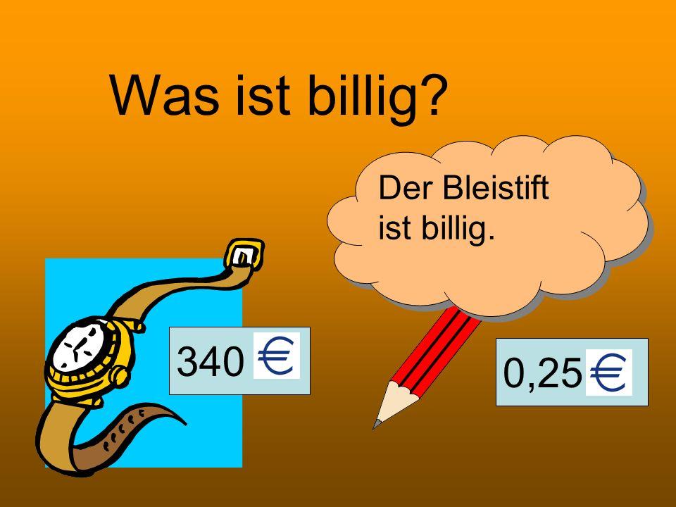 Was ist billig Der Bleistift ist billig. 340 0,25