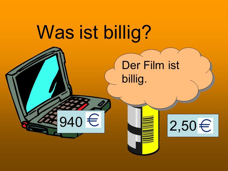 Was ist billig Der Film ist billig. 940 2,50
