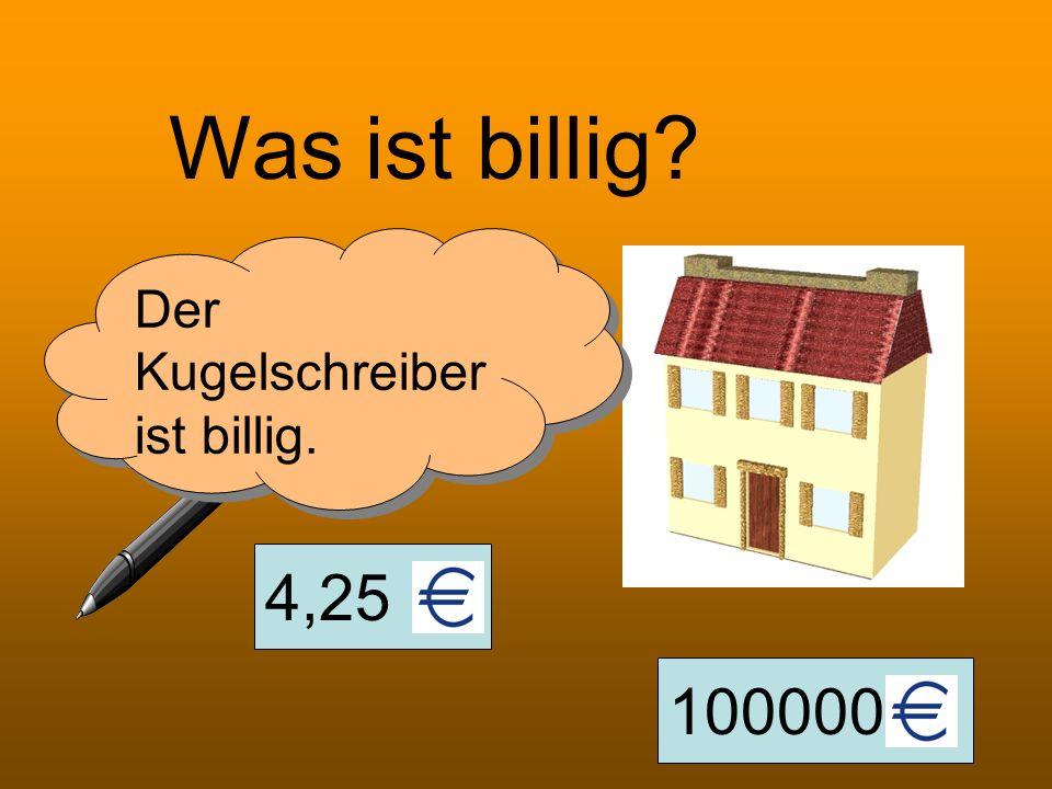 Was ist billig Der Kugelschreiber ist billig. 4,25 100000