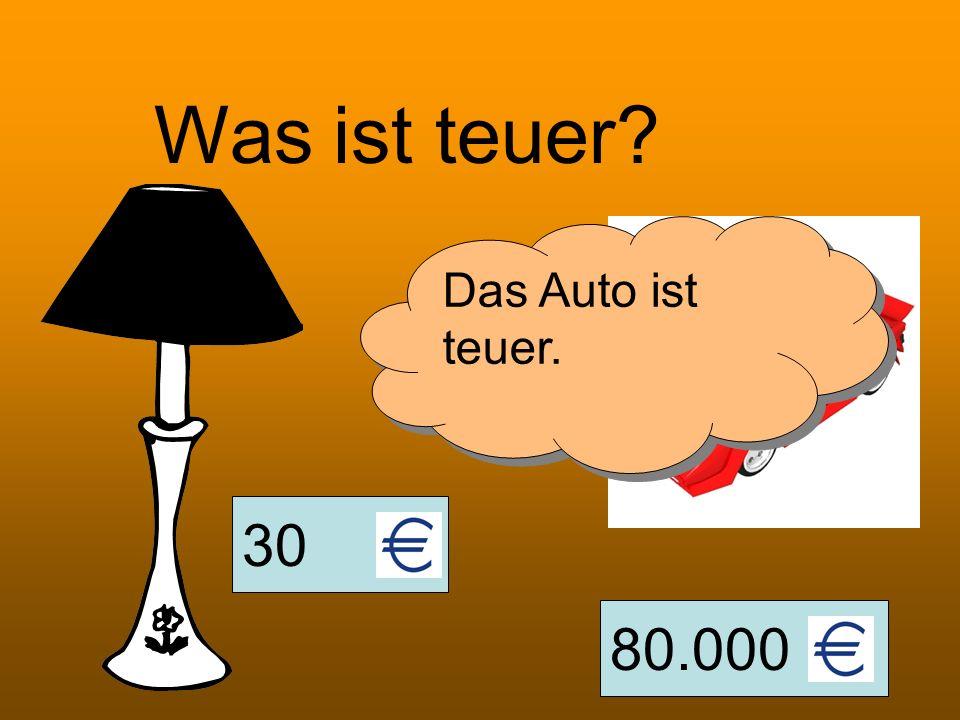 Was ist teuer Das Auto ist teuer. 30 80.000