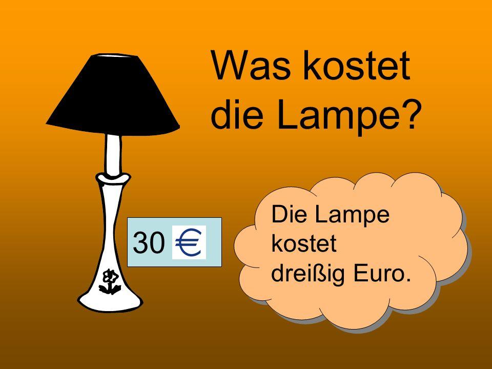 Was kostet die Lampe Die Lampe kostet dreißig Euro. 30