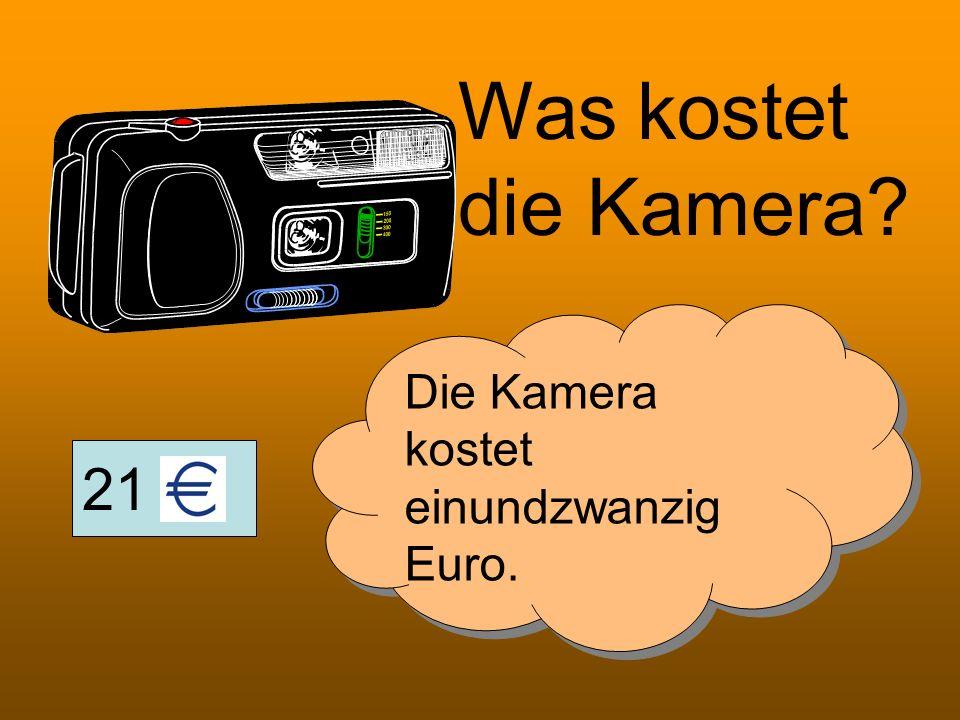 Was kostet die Kamera Die Kamera kostet einundzwanzig Euro. 21