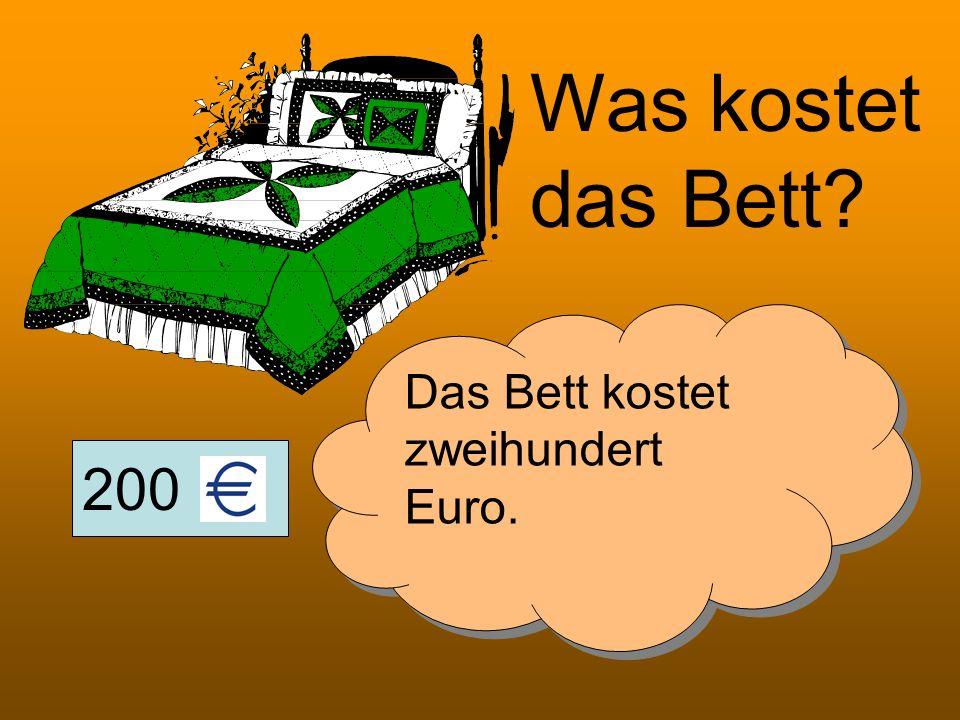 Was kostet das Bett Das Bett kostet zweihundert Euro. 200