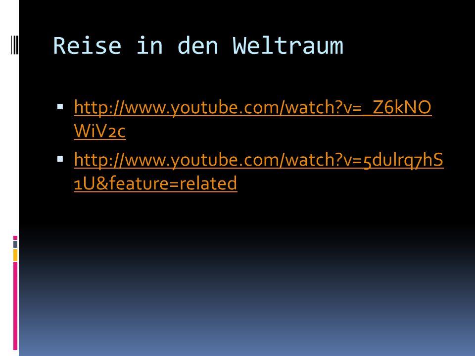 Reise in den Weltraum http://www.youtube.com/watch v=_Z6kNO WiV2c