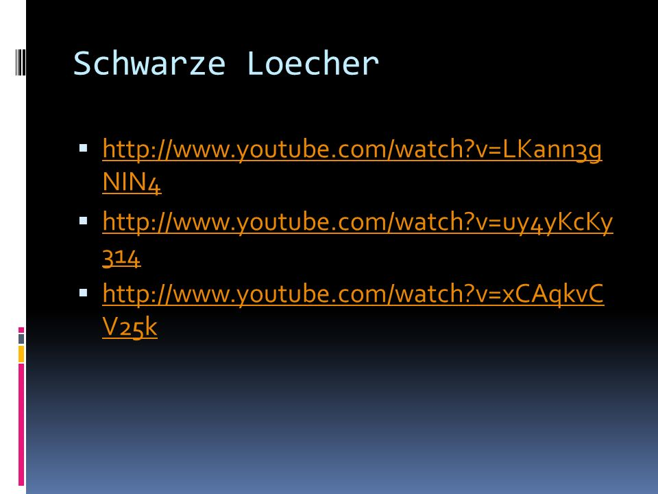 Schwarze Loecher http://www.youtube.com/watch v=LKann3g NIN4