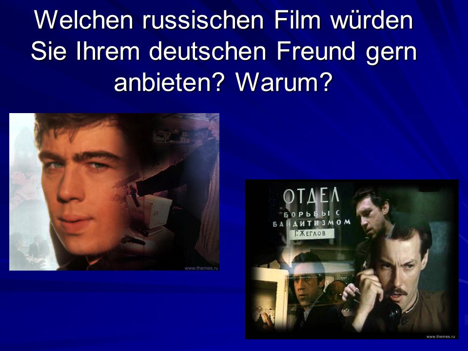 Welchen russischen Film würden Sie Ihrem deutschen Freund gern anbieten Warum