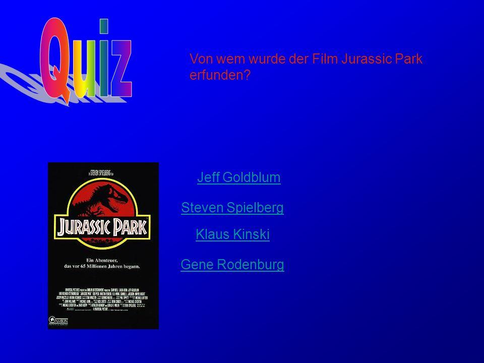 Quiz Von wem wurde der Film Jurassic Park erfunden Jeff Goldblum