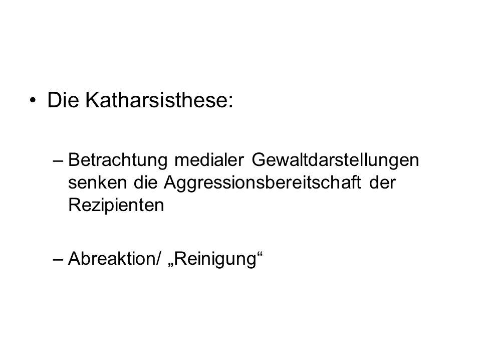 Die Katharsisthese:Betrachtung medialer Gewaltdarstellungen senken die Aggressionsbereitschaft der Rezipienten.