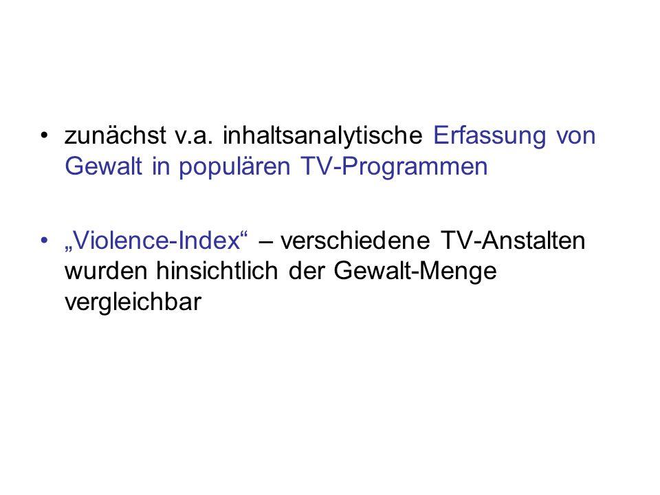 zunächst v.a. inhaltsanalytische Erfassung von Gewalt in populären TV-Programmen