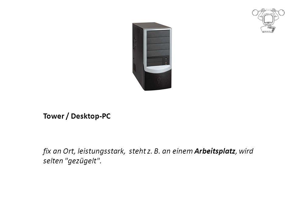 Tower / Desktop-PC fix an Ort, leistungsstark, steht z. B