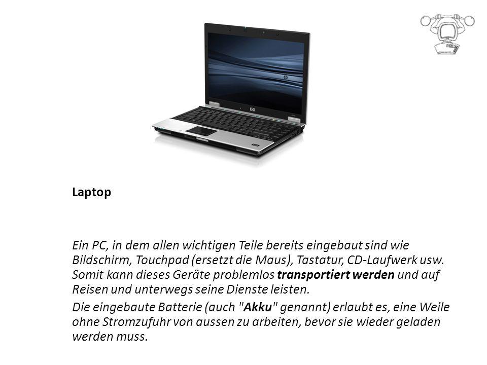 Laptop Ein PC, in dem allen wichtigen Teile bereits eingebaut sind wie Bildschirm, Touchpad (ersetzt die Maus), Tastatur, CD-Laufwerk usw.